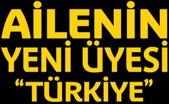 Ailenin Yeni Üyesi: Türkiye