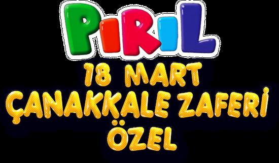 """Pırıl """"18 Mart Çanakkale Zaferi Özel"""""""