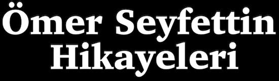 Ömer Seyfettin Hikayeleri 4.Bölüm