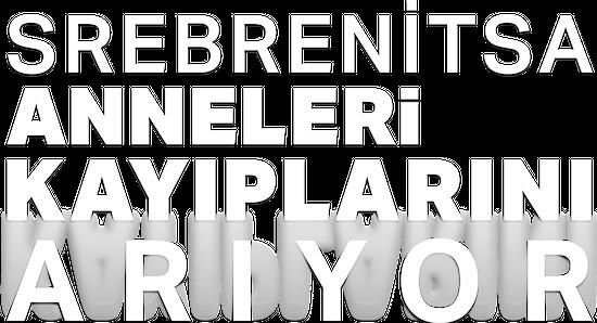 Srebrenitsa Anneleri Kayıplarını Arıyor